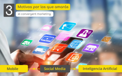 3 motivos por los que amarás el convergent marketing